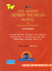 Civil Services (Revised Pay) Rules Manual In Jammu And Kashmir [1973-2016]